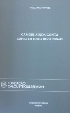 Camões ainda conta : cópias em busca de originais / Phillip Rothwell - [Lisboa] : Fundação Calouste Gulbenkian, 2015