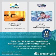 Are you ready to bring your family out for a Subic adventure?  Enjoy 15% OFF accommodations, park admission and encounter programs at Camayan Beach Resort & Hotel and Ocean Adventure with your Metrobank Card!  Promo valid until August 31, 2016. Terms and conditions apply.  http://mypromo.com.ph/
