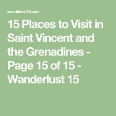 15 Places to Visit in Saint Vincent and the Grenadines - Page 15 of 15 - Wanderlust 15