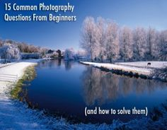 15 common photography questions from beginners (and how to solve them) jmeyer | Photography for Beginners |
