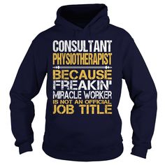 Awesome Tee For Consultant Physiotherapist T-Shirts, Hoodies. Get It Now ==► https://www.sunfrog.com/LifeStyle/Awesome-Tee-For-Consultant-Physiotherapist-96369427-Navy-Blue-Hoodie.html?id=41382