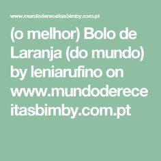 (o melhor) Bolo de Laranja (do mundo) by leniarufino  on www.mundodereceitasbimby.com.pt