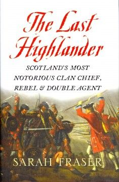 The Last Highlander: Scotland's Most Notorious Clan-Chief, Rebel and Double-Agent by Sarah Fraser New Books, Good Books, Books To Read, Scotland History, Scotland Trip, Fraser Clan, Dragonfly In Amber, Outlander Book, Book Lists