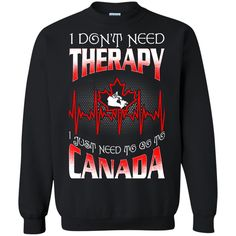 Canada T-shirts Don't Need Therapy Just Need To Go To Canada Hoodies Sweatshirts