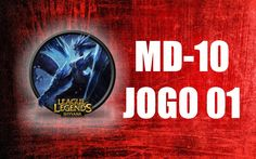 MD10 - Jogo 01 - League of Legends. 2016