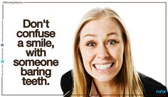 #MondayMantra : Don't confuse a #smile, with someone baring #teeth.