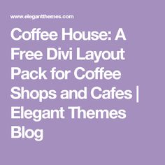 Coffee House: A Free Divi Layout Pack for Coffee Shops and Cafes | Elegant Themes Blog