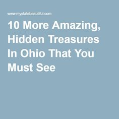 10 More Amazing, Hidden Treasures In Ohio That You Must See