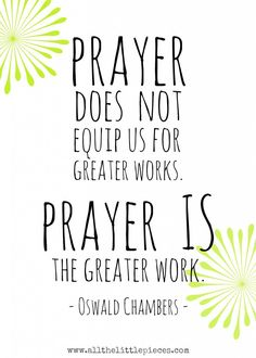 Prayer IS the greater work! Free printable of a powerful quote from Oswald Chambers.