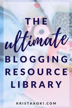 The Ultimate Blogging Resource Library at KristaAoki.com, a lifestyle & travel blog | learn tips, tricks and tools to start a blog, build your mailing list, prepare to turn into your small biz, monetize your blog using affiliate marketing, sell ebooks, and more!