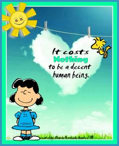 It costs nothing to be a decent human being towards other human beings