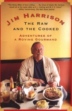 The Raw and the Cooked: Adventures of a Roving Gourmand by Jim Harrison (HIs expression is priceless!)
