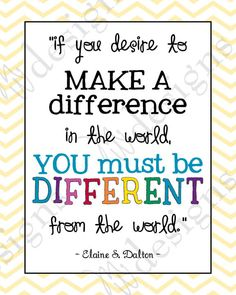"""LDS Young Women - """"Be different from the World"""" quote by Elaine S. Dalton."""