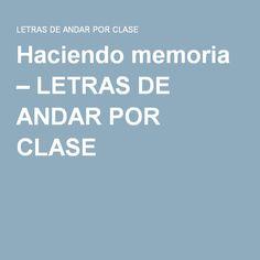 Haciendo memoria – LETRAS DE ANDAR POR CLASE