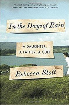 In the Days of Rain: A Daughter, a Father, a Cult: Rebecca Stott: 9780812989083: Amazon.com: Books