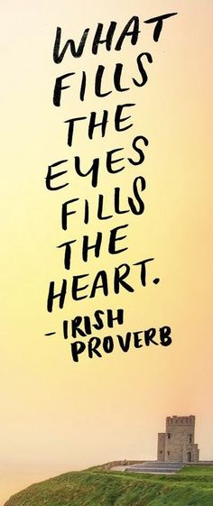 What fills the eyes fills the heart #wordstoliveby #inspiration #positivethinking