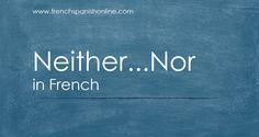 Negation Neither...ner Ni...Ni - http://www.frenchspanishonline.com/magazine/?p=5093