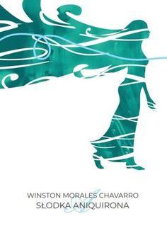 """Prólogo a """"Słodka Aniquirona"""", de Winston Morales Chavarro, por Barbara Stawicka-Pirecka   Letralia, Tierra de Letras"""