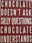 Chocolate understands..