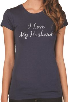 Wedding Gift I Love My Husband T-shirt Womens T Shirt Fathers Day Wife Gift Marriage Gift Cool Shirt T shirt on Etsy, $12.95