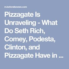 Pizzagate Is Unraveling - What Do Seth Rich, Comey, Podesta, Clinton, and Pizzagate Have in Common? | Scandals