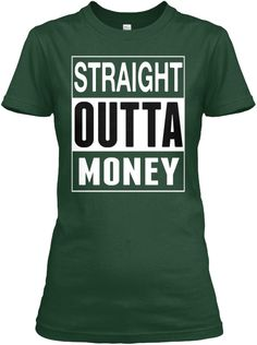 Straight Outta Money Forest Green T-Shirt Front