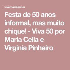 Festa de 50 anos informal, mas muito chique! - Viva 50 por Maria Celia e Virginia Pinheiro