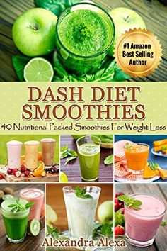 Dash Diet: 40 Nutritional Packed Dash Diet Smoothies For Weight Loss ( Dash Diet Cookbook for weight loss Solution) by Alexandra Alexa http://www.amazon.com/dp/B00X6F8FY4/ref=cm_sw_r_pi_dp_VjGWwb0RT115V
