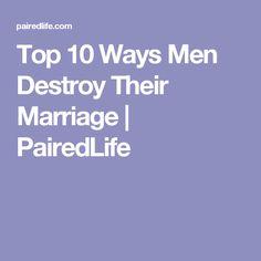 Top 10 Ways Men Destroy Their Marriage | PairedLife