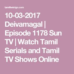 10-03-2017 Deivamagal | Episode 1178 Sun TV | Watch Tamil Serials and Tamil TV Shows Online