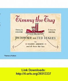 Timmy the Tug (9780500514962) Jim Downer, Ted Hughes , ISBN-10: 0500514968  , ISBN-13: 978-0500514962 ,  , tutorials , pdf , ebook , torrent , downloads , rapidshare , filesonic , hotfile , megaupload , fileserve