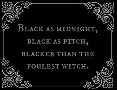 """""""Black as midnight, black as pitch, blacker than the foulest witch."""" A nursery rhyme warning of an awful creature the child must defeat."""