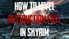How to Get 100 Destruction Fast in Skyrim