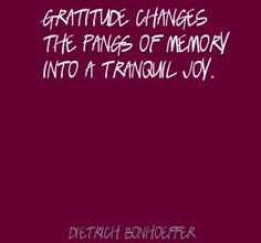Dietrich Bonhoeffer Gratitude changes the pangs of memory Quote