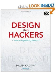 Design for Hackers: Reverse Engineering Beauty: Amazon.co.uk: David Kadavy: Books