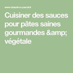 Cuisiner des sauces pour pâtes saines gourmandes & végétale