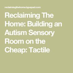 Reclaiming The Home: Building an Autism Sensory Room on the Cheap: Tactile