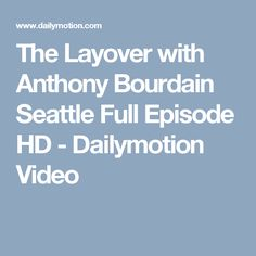 The Layover with Anthony Bourdain Seattle Full Episode HD - Dailymotion Video