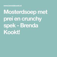 Mosterdsoep met prei en crunchy spek - Brenda Kookt!