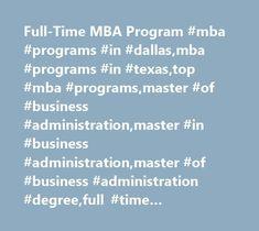 Full-Time MBA Program #mba #programs #in #dallas,mba #programs #in #texas,top #mba #programs,master #of #business #administration,master #in #business #administration,master #of #business #administration #degree,full #time #mba,mba #full #time,ft-mba http://south-africa.nef2.com/full-time-mba-program-mba-programs-in-dallasmba-programs-in-texastop-mba-programsmaster-of-business-administrationmaster-in-business-administrationmaster-of-business-administrat/  # Testimonial The Full-Time MBA…