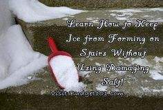 Ice Free Stair Tip- Learn how to keep ice from forming on your stairs without damaging Salt! (click on photo for more)