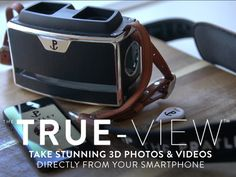 True-View™ - Your smartphone is now a 3D camera. by Peter Brennan + The Pratley Co. — Kickstarter