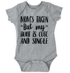 Mom Taken But My Aunt Is Single Funny Shower Newborn Romper Bodysuit For Babies Cute Baby Onesies, Baby Shirts, Aunt Shirts, Baby Outfits, Funny Outfits, Newborn Outfits, Auntie Baby Clothes, Auntie Onsies, Uncle Onesie