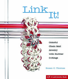 Susan C. Thomas: 'Link It! Colorful Chain Mail Jewelry with Rubber O-Rings' (Lark Jewelry)