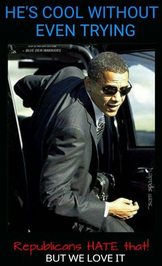 .He is cool without trying to look cool because he really is cool. Best president ever!