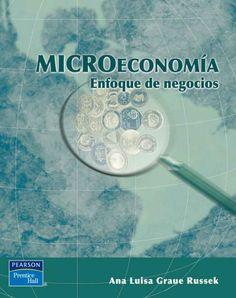 MICROECONOMÍA. ENFOQUE DE NEGOCIOS Autor: Ana Luisa Graue Russek Editorial: Pearson Edición: 1 ISBN: 9789702605959 ISBN ebook: 9786073200653 Páginas: 368 Área: Economia y Empresa Sección: Economía