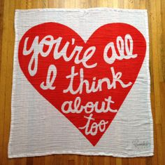 You're all I think about too-  limited edition blanket/ scarf