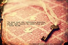 """""""In your soul are infinitely precious things that cannot be taken from you."""" {no matter what happens}"""