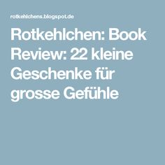 Rotkehlchen: Book Review: 22 kleine Geschenke für grosse Gefühle