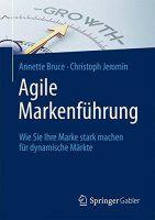 Zusammenfassung Agile Markenführung von Annette Bruce und Christoph Jeromin. Ein einfacher Weg zu zeitgemäßer, flexibler Markenführung.